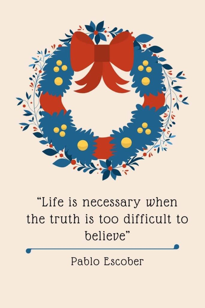"""Life is necessary when the truth is too difficult to believe"""" 1"""