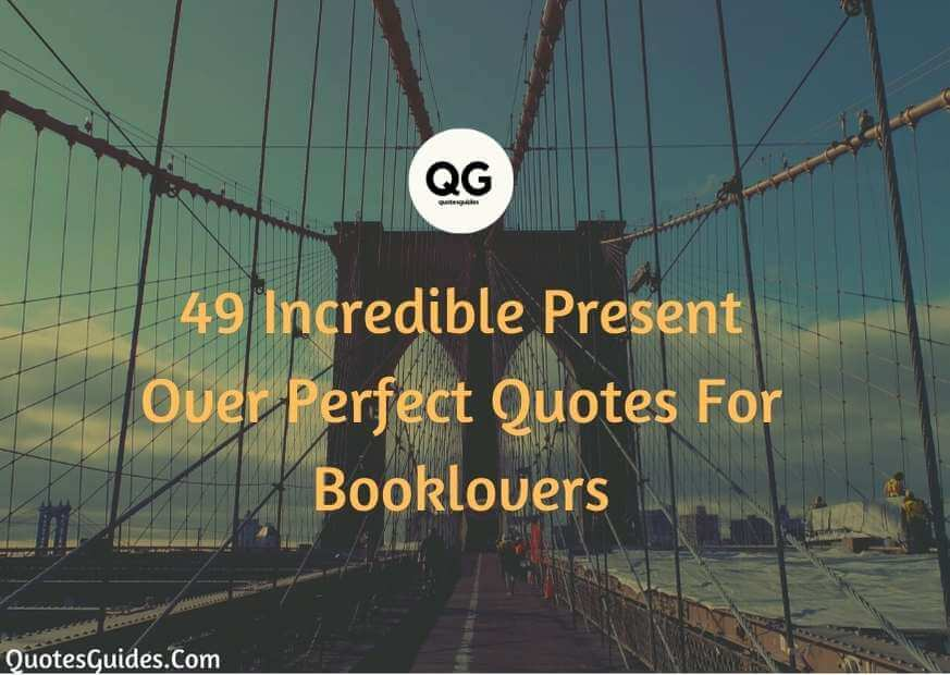 present over perfect quotes